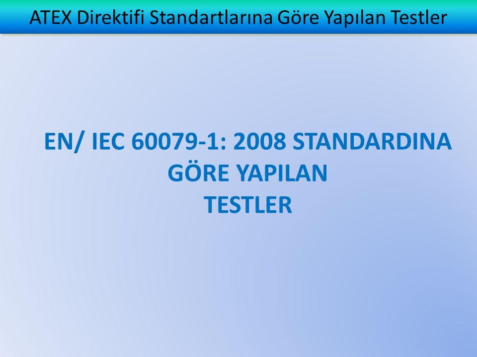 ATEX Direktifi Standartlarına Göre Yapılan Testler EN/ IEC 60079-1: 2008 STANDARDINA GÖRE YAPILAN TESTLER