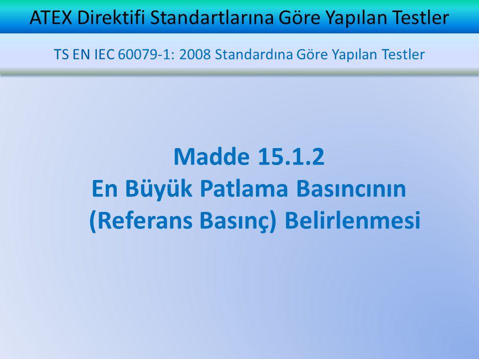 ATEX Direktifi Standartlarına Göre Yapılan Testler Madde 15.1.2 En Büyük Patlama Basıncının (Referans Basınç) Belirlenmesi TS EN IEC 60079-1: 2008 Sta