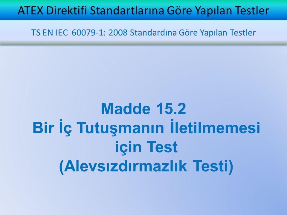 ATEX Direktifi Standartlarına Göre Yapılan Testler TS EN IEC 60079-1: 2008 Standardına Göre Yapılan Testler Madde 15.2 Bir İç Tutuşmanın İletilmemesi için Test (Alevsızdırmazlık Testi)