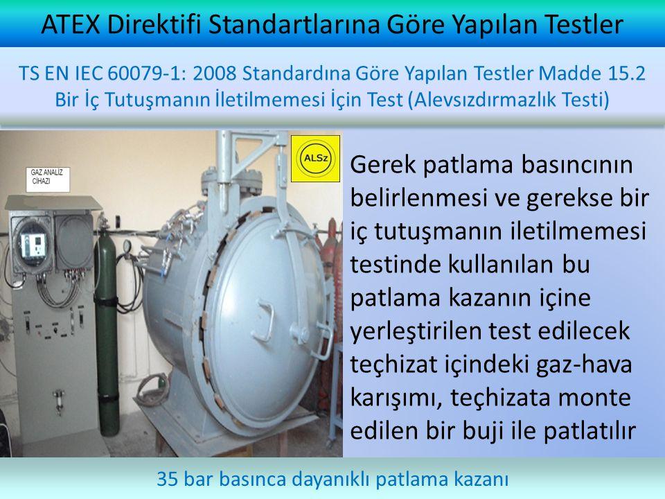 ATEX Direktifi Standartlarına Göre Yapılan Testler 35 bar basınca dayanıklı patlama kazanı Gerek patlama basıncının belirlenmesi ve gerekse bir iç tut
