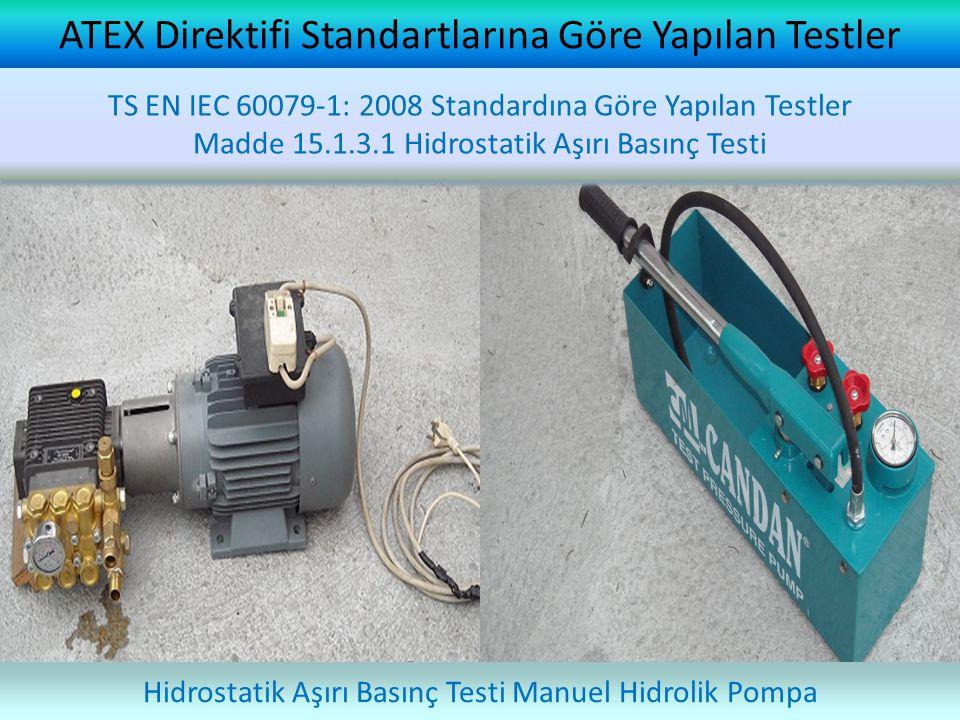 ATEX Direktifi Standartlarına Göre Yapılan Testler Hidrostatik Aşırı Basınç Testi Manuel Hidrolik Pompa TS EN IEC 60079-1: 2008 Standardına Göre Yapıl
