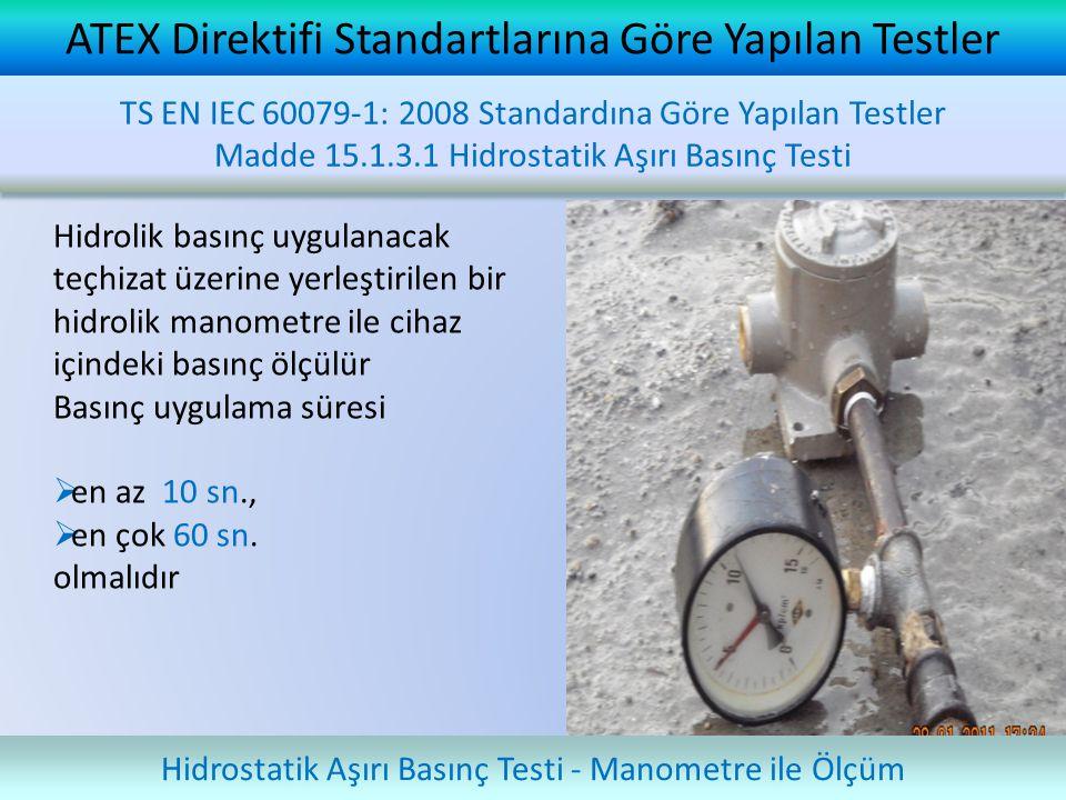 ATEX Direktifi Standartlarına Göre Yapılan Testler Hidrostatik Aşırı Basınç Testi - Manometre ile Ölçüm Hidrolik basınç uygulanacak teçhizat üzerine y