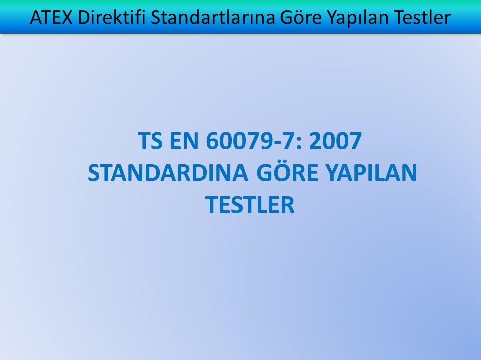 ATEX Direktifi Standartlarına Göre Yapılan Testler TS EN 60079-7: 2007 STANDARDINA GÖRE YAPILAN TESTLER