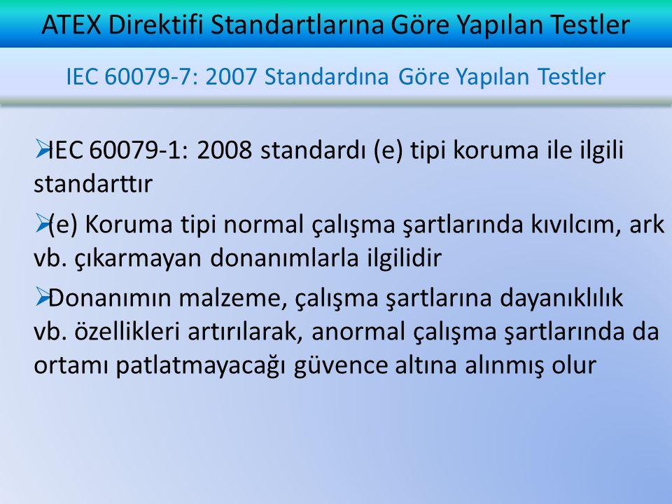  IEC 60079-1: 2008 standardı (e) tipi koruma ile ilgili standarttır  (e) Koruma tipi normal çalışma şartlarında kıvılcım, ark vb. çıkarmayan donanım