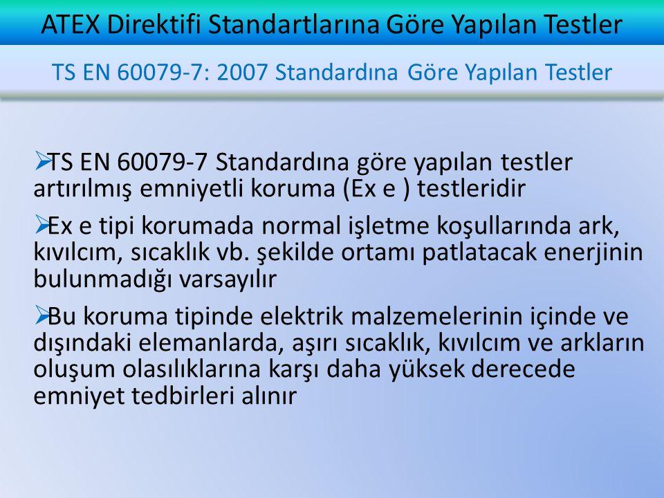 ATEX Direktifi Standartlarına Göre Yapılan Testler  TS EN 60079-7 Standardına göre yapılan testler artırılmış emniyetli koruma (Ex e ) testleridir 