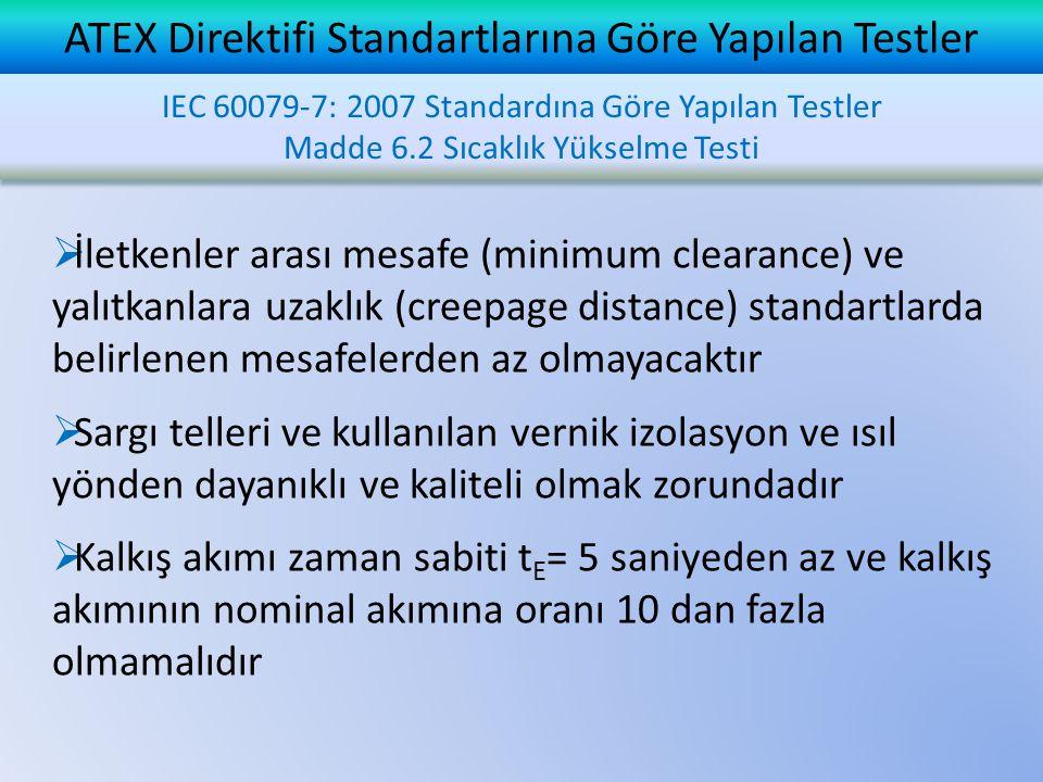 ATEX Direktifi Standartlarına Göre Yapılan Testler  İletkenler arası mesafe (minimum clearance) ve yalıtkanlara uzaklık (creepage distance) standartl