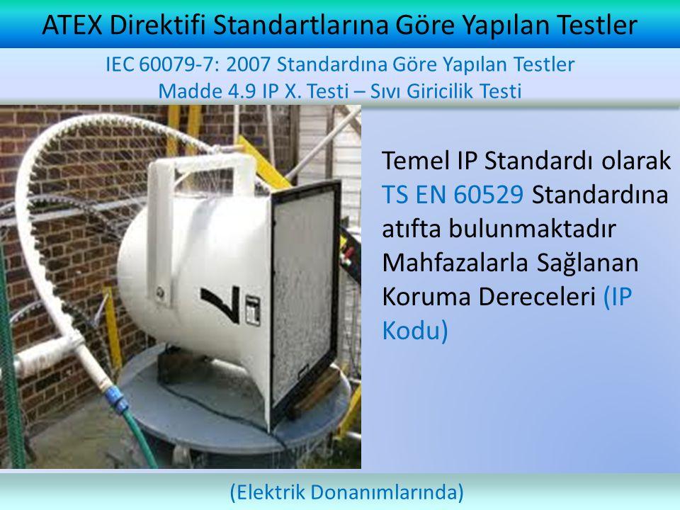 ATEX Direktifi Standartlarına Göre Yapılan Testler IEC 60079-7: 2007 Standardına Göre Yapılan Testler Madde 4.9 IP X. Testi – Sıvı Giricilik Testi IEC