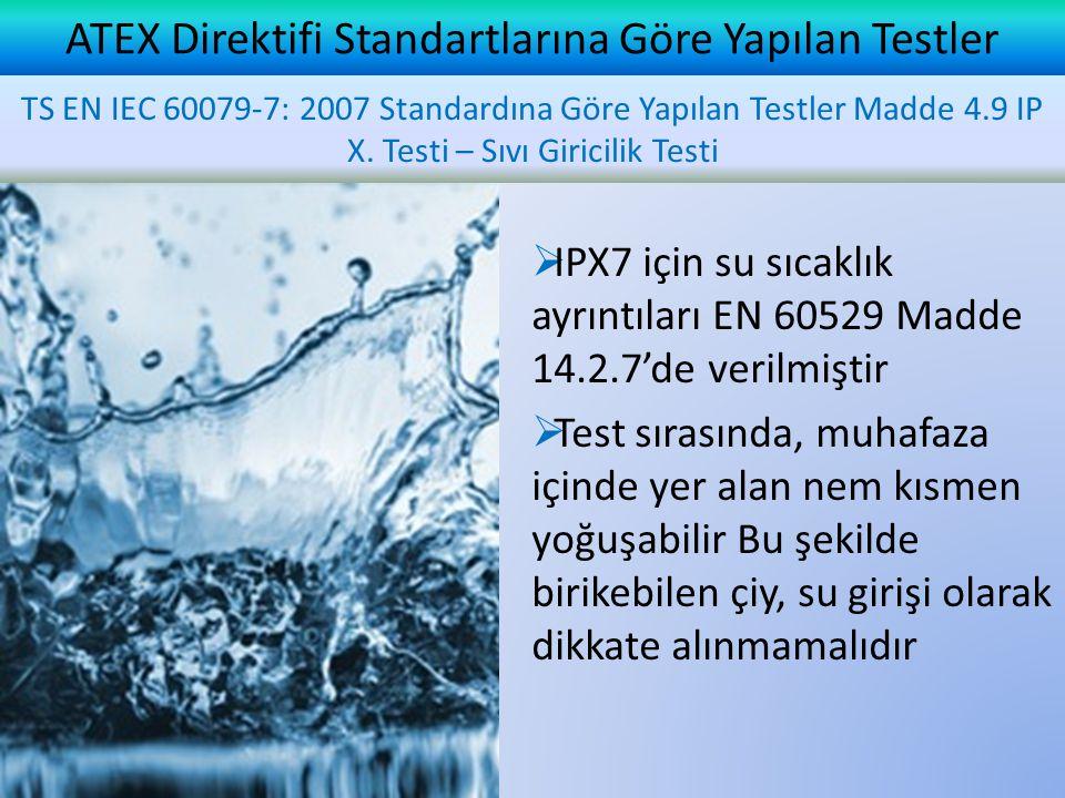 ATEX Direktifi Standartlarına Göre Yapılan Testler TS EN IEC 60079-7: 2007 Standardına Göre Yapılan Testler Madde 4.9 IP X. Testi – Sıvı Giricilik Tes