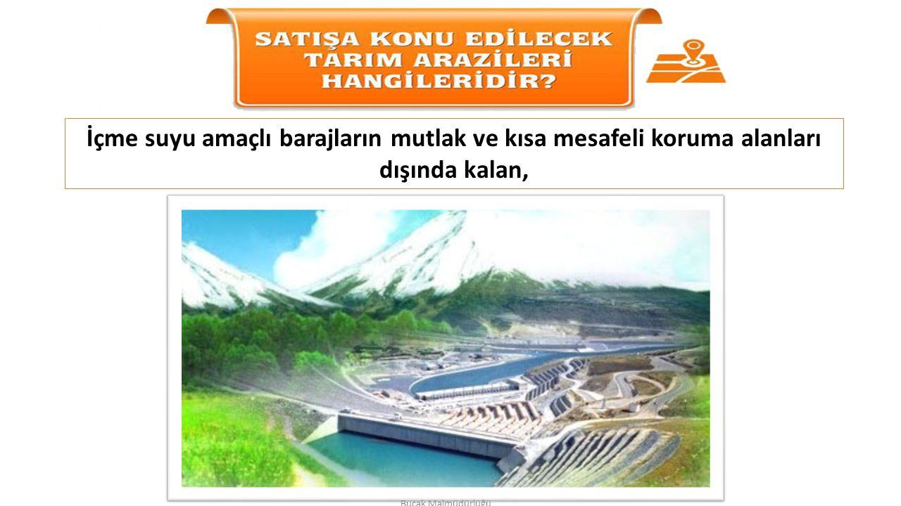 İçme suyu amaçlı barajların mutlak ve kısa mesafeli koruma alanları dışında kalan, Bucak Malmüdürlüğü