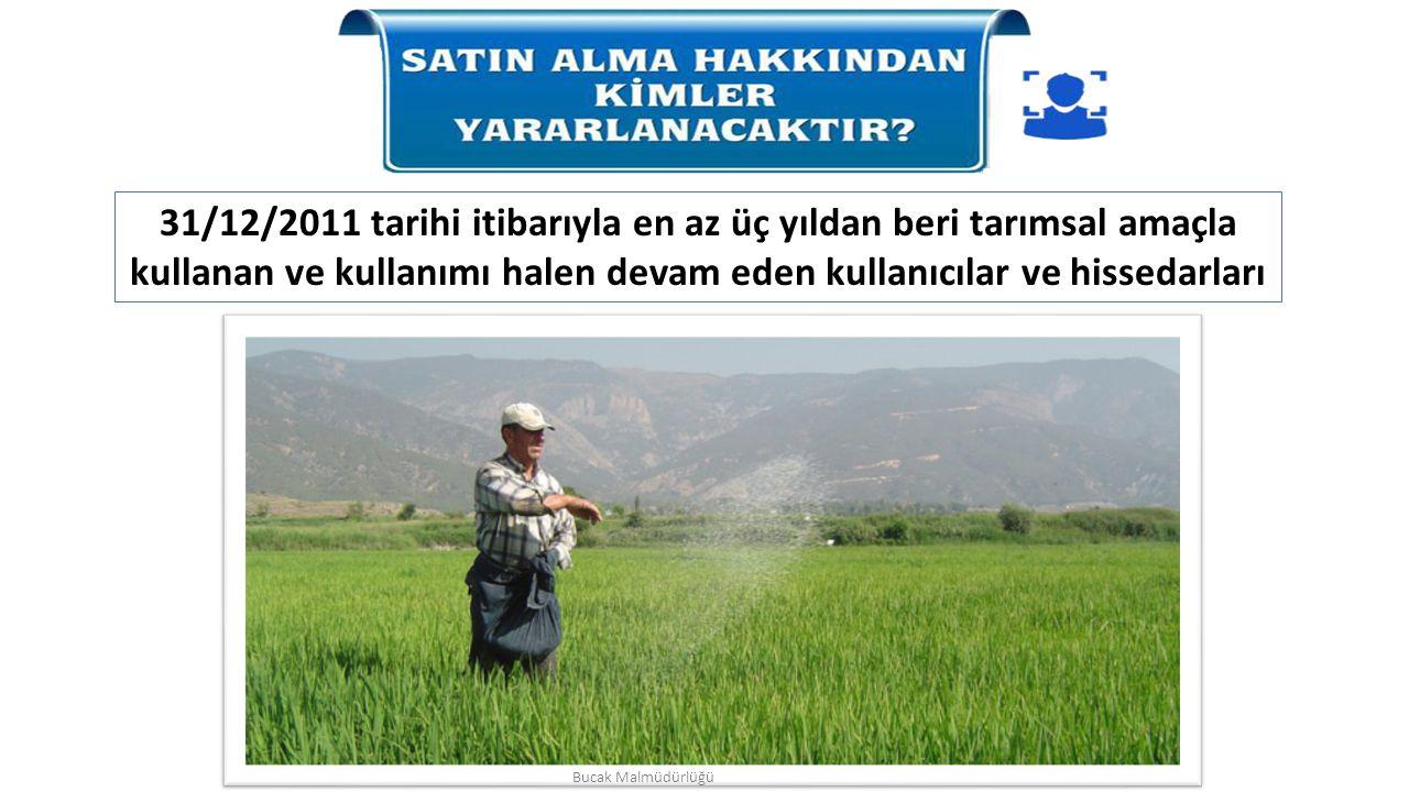 31/12/2011 tarihi itibarıyla en az üç yıldan beri tarımsal amaçla kullanan ve kullanımı halen devam eden kullanıcılar ve hissedarları Bucak Malmüdürlü