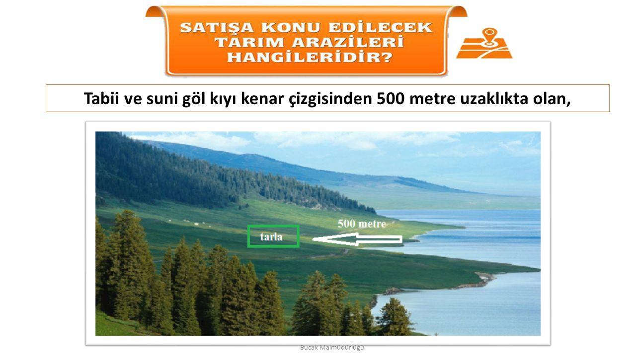 Tabii ve suni göl kıyı kenar çizgisinden 500 metre uzaklıkta olan, Bucak Malmüdürlüğü