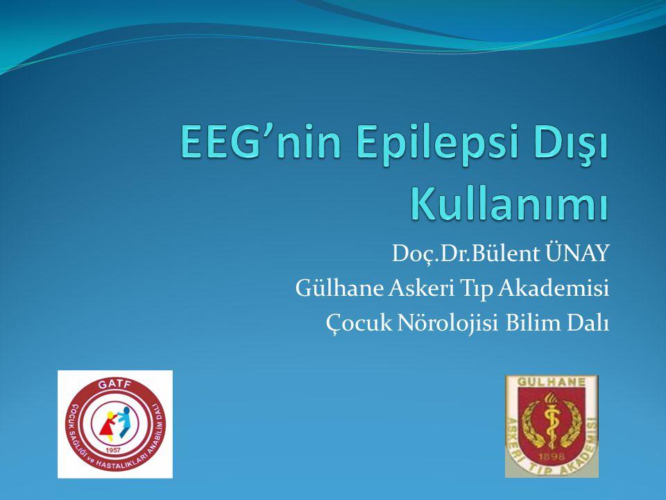 Doç.Dr.Bülent ÜNAY Gülhane Askeri Tıp Akademisi Çocuk Nörolojisi Bilim Dalı