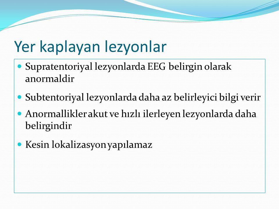 Yer kaplayan lezyonlar  Supratentoriyal lezyonlarda EEG belirgin olarak anormaldir  Subtentoriyal lezyonlarda daha az belirleyici bilgi verir  Anor