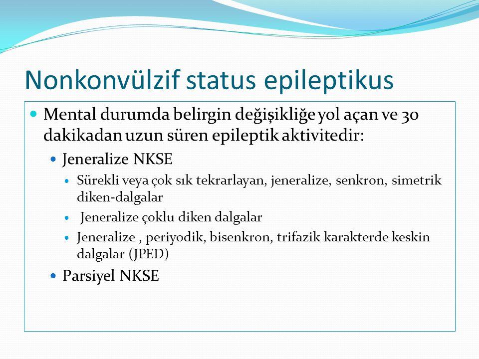 Nonkonvülzif status epileptikus  Mental durumda belirgin değişikliğe yol açan ve 30 dakikadan uzun süren epileptik aktivitedir:  Jeneralize NKSE  S