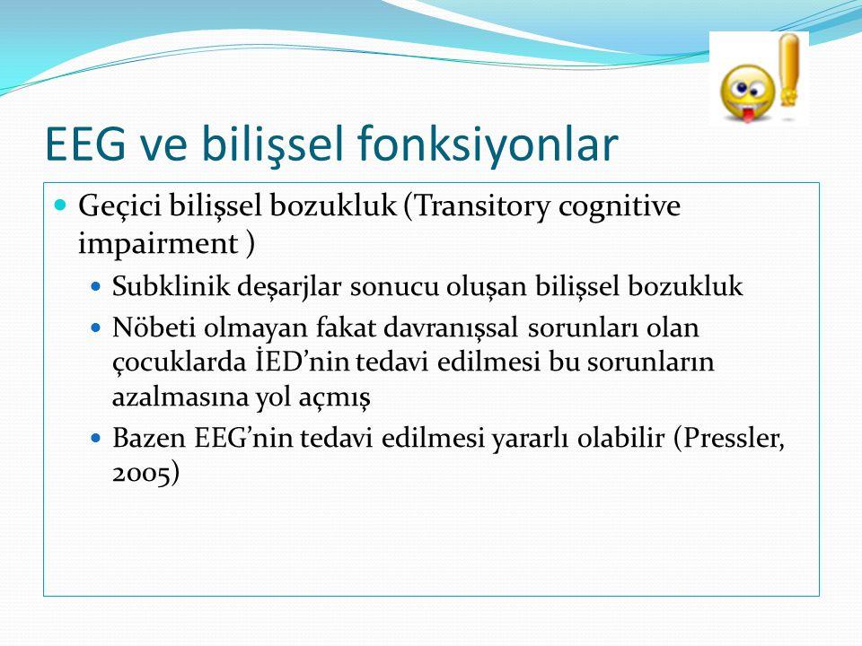 EEG ve bilişsel fonksiyonlar  Geçici bilişsel bozukluk (Transitory cognitive impairment )  Subklinik deşarjlar sonucu oluşan bilişsel bozukluk  Nöb