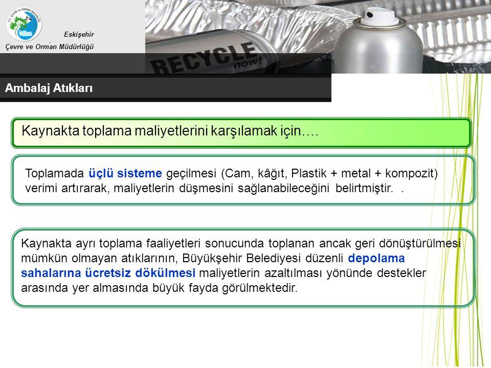 Eskişehir Çevre ve Orman Müdürlüğü Ambalaj Atıkları Toplamada üçlü sisteme geçilmesi (Cam, kâğıt, Plastik + metal + kompozit) verimi artırarak, maliye