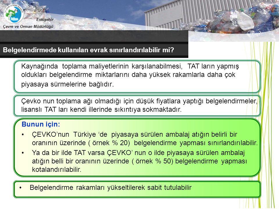 Eskişehir Çevre ve Orman Müdürlüğü Belgelendirmede kullanılan evrak sınırlandırılabilir mi? Kaynağında toplama maliyetlerinin karşılanabilmesi, TAT la