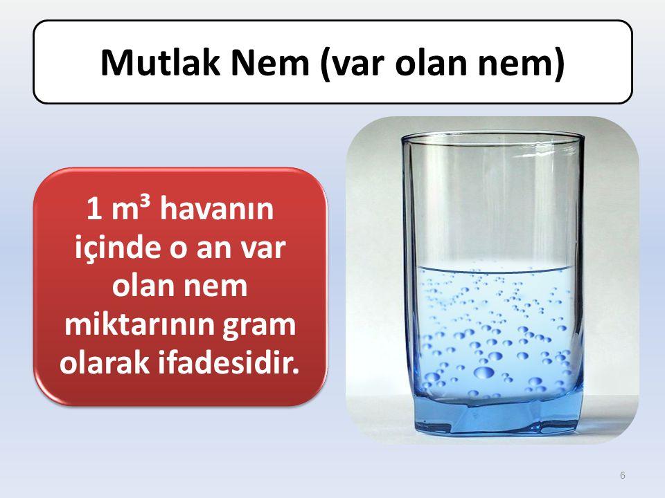 • Temmuz ayında Antalya, Ankara ve Van da higrometre ile mutlak nem miktarını ölçtüğünüz taktirde hangisinde nem daha fazla olur.