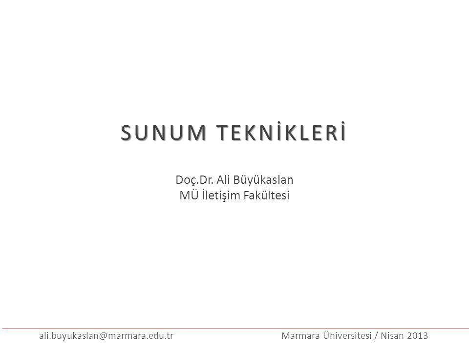 ali.buyukaslan@marmara.edu.tr Marmara Üniversitesi / Nisan 2013 İletişim Kaynak AlıcıMesajKanal Geri Bildirim KimNe söylediHangi yollaKime Ne etkisi oldu SunucuDinleyiciMesajKanal Geri Bildirim / 302