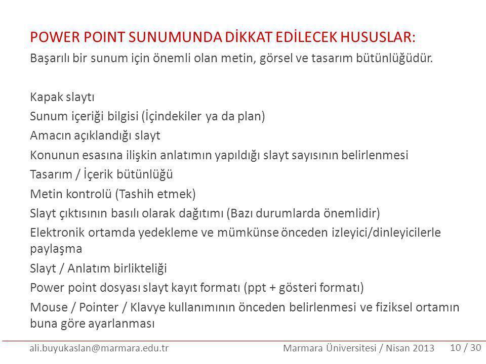 ali.buyukaslan@marmara.edu.tr Marmara Üniversitesi / Nisan 2013 POWER POINT SUNUMUNDA DİKKAT EDİLECEK HUSUSLAR: Başarılı bir sunum için önemli olan me