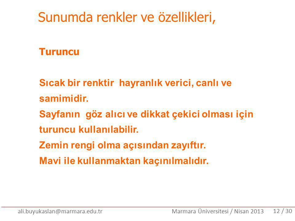 ali.buyukaslan@marmara.edu.tr Marmara Üniversitesi / Nisan 2013 Sunumda renkler ve özellikleri, Turuncu Sıcak bir renktir hayranlık verici, canlı ve s