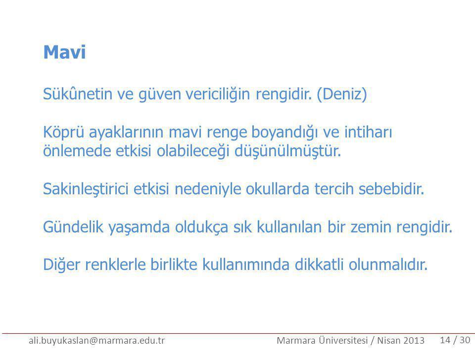 ali.buyukaslan@marmara.edu.tr Marmara Üniversitesi / Nisan 2013 Mavi Sükûnetin ve güven vericiliğin rengidir. (Deniz) Köprü ayaklarının mavi renge boy