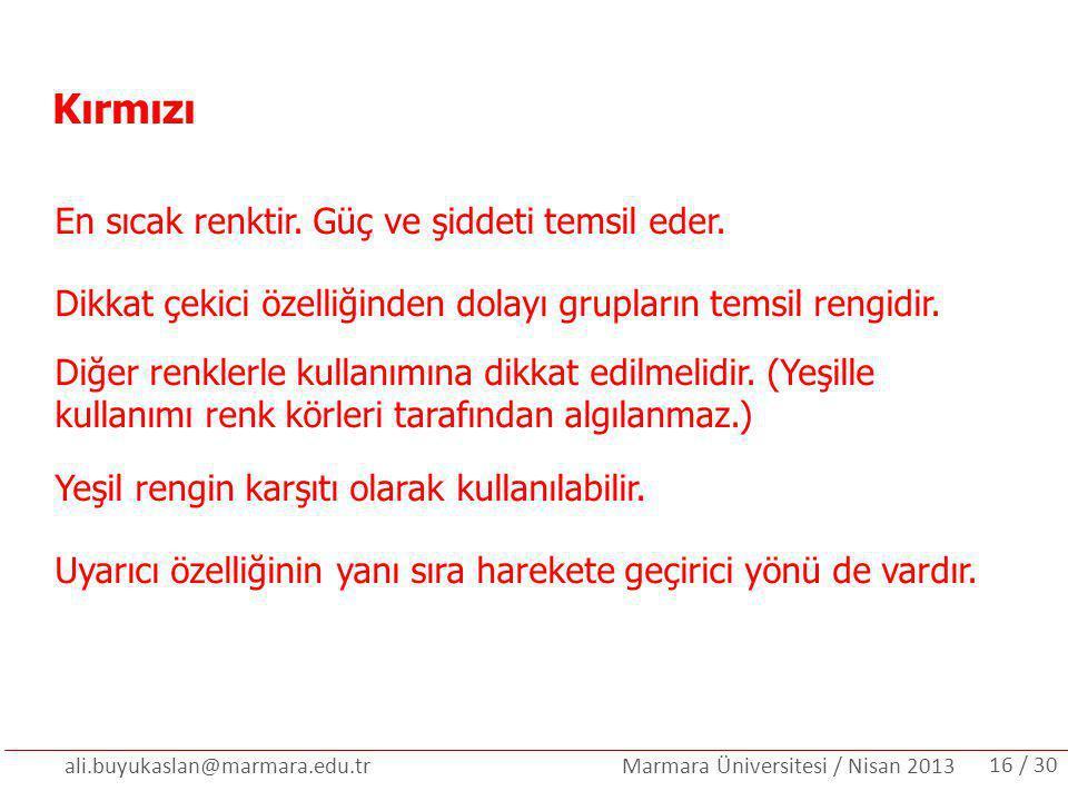 ali.buyukaslan@marmara.edu.tr Marmara Üniversitesi / Nisan 2013 Kırmızı En sıcak renktir. Güç ve şiddeti temsil eder. Dikkat çekici özelliğinden dolay