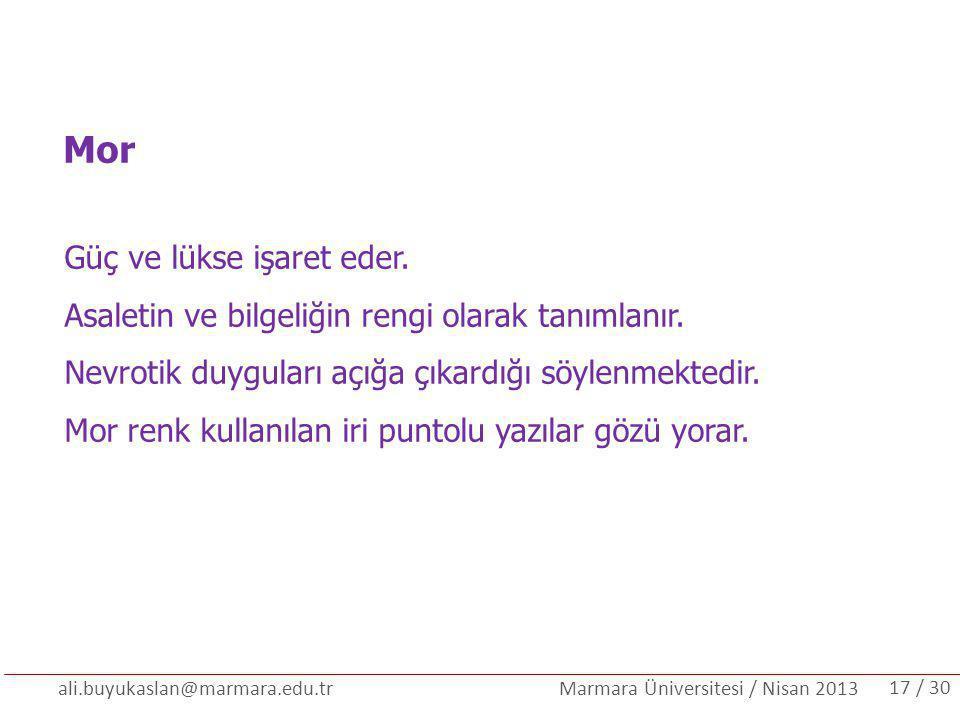 ali.buyukaslan@marmara.edu.tr Marmara Üniversitesi / Nisan 2013 Mor Güç ve lükse işaret eder. Asaletin ve bilgeliğin rengi olarak tanımlanır. Nevrotik