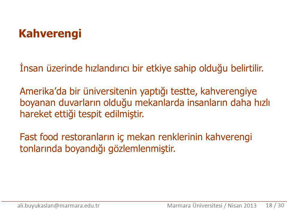ali.buyukaslan@marmara.edu.tr Marmara Üniversitesi / Nisan 2013 Kahverengi İnsan üzerinde hızlandırıcı bir etkiye sahip olduğu belirtilir. Amerika'da
