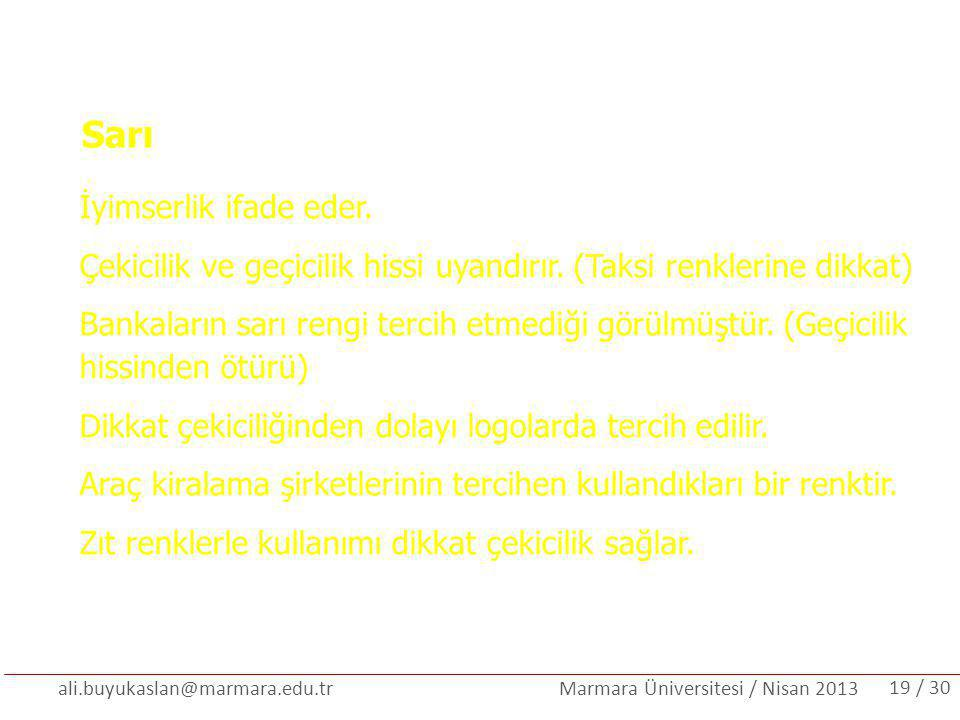 ali.buyukaslan@marmara.edu.tr Marmara Üniversitesi / Nisan 2013 Sarı İyimserlik ifade eder. Çekicilik ve geçicilik hissi uyandırır. (Taksi renklerine