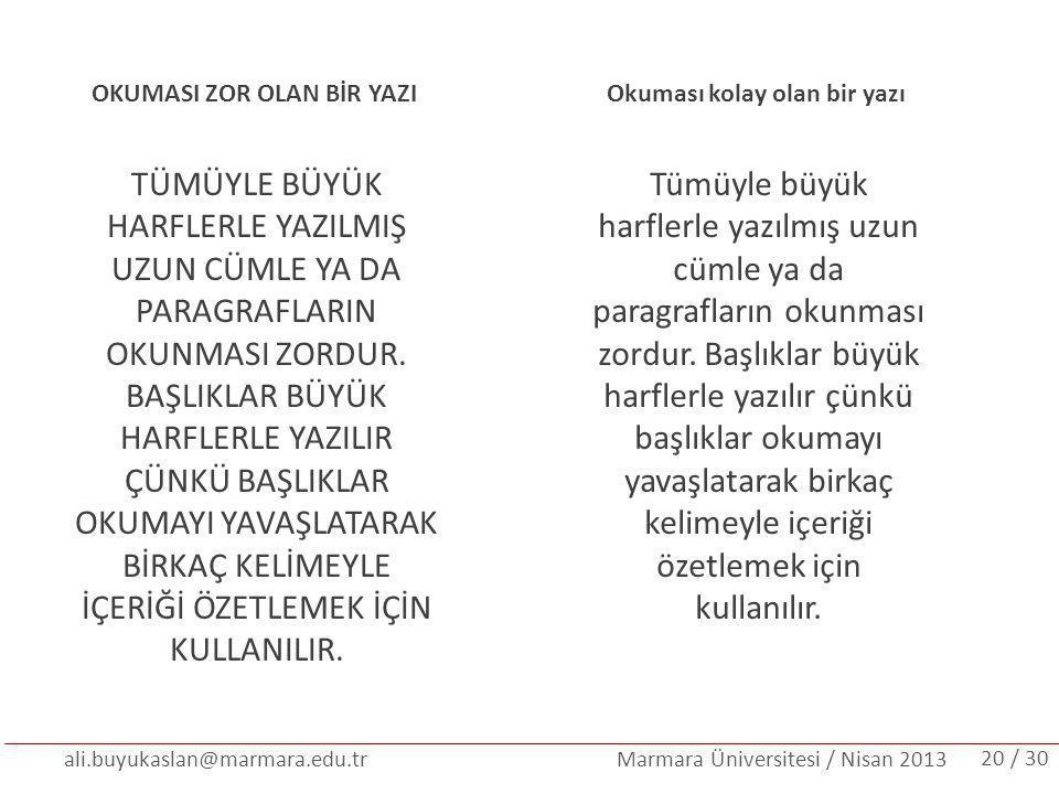 ali.buyukaslan@marmara.edu.tr Marmara Üniversitesi / Nisan 2013 TÜMÜYLE BÜYÜK HARFLERLE YAZILMIŞ UZUN CÜMLE YA DA PARAGRAFLARIN OKUNMASI ZORDUR. BAŞLI