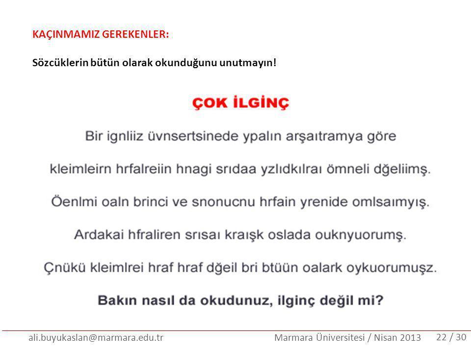 ali.buyukaslan@marmara.edu.tr Marmara Üniversitesi / Nisan 2013 KAÇINMAMIZ GEREKENLER: Sözcüklerin bütün olarak okunduğunu unutmayın! / 3022