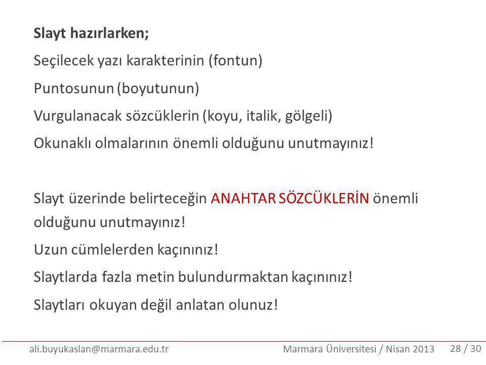 ali.buyukaslan@marmara.edu.tr Marmara Üniversitesi / Nisan 2013 Slayt hazırlarken; Seçilecek yazı karakterinin (fontun) Puntosunun (boyutunun) Vurgula
