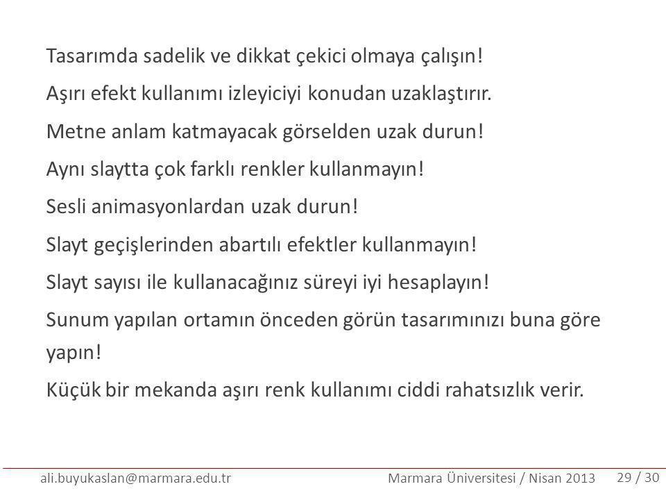 ali.buyukaslan@marmara.edu.tr Marmara Üniversitesi / Nisan 2013 Tasarımda sadelik ve dikkat çekici olmaya çalışın! Aşırı efekt kullanımı izleyiciyi ko