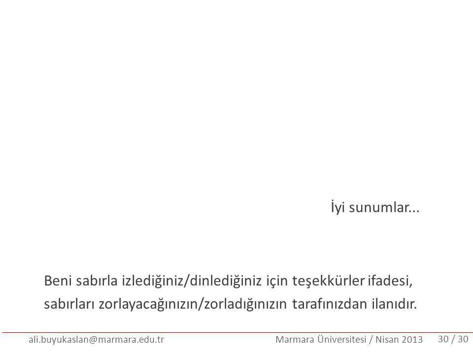 ali.buyukaslan@marmara.edu.tr Marmara Üniversitesi / Nisan 2013 İyi sunumlar... / 3030 Beni sabırla izlediğiniz/dinlediğiniz için teşekkürler ifadesi,