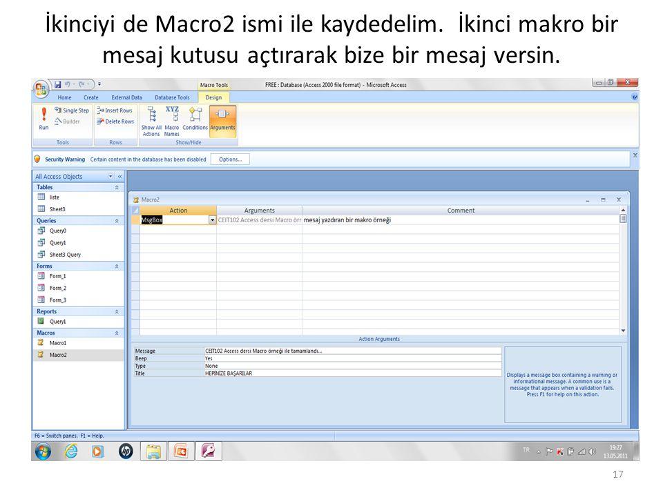 İkinciyi de Macro2 ismi ile kaydedelim. İkinci makro bir mesaj kutusu açtırarak bize bir mesaj versin. 17