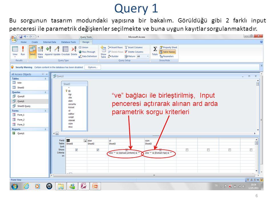 6 Query 1 Bu sorgunun tasarım modundaki yapısına bir bakalım. Görüldüğü gibi 2 farklı input penceresi ile parametrik değişkenler seçilmekte ve buna uy
