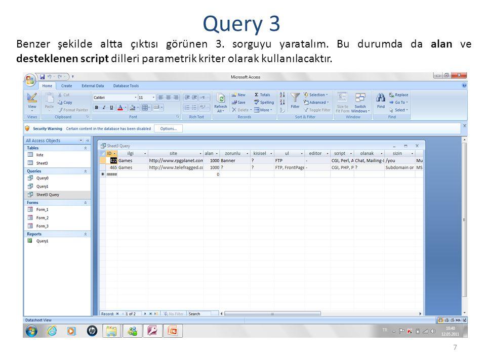 8 Query 3 Bu sorgunun tasarım modundaki görünümü ise altta gösterildiği şekilde olabilir.