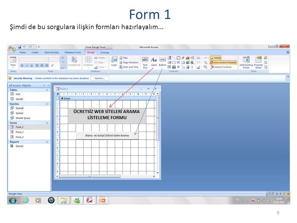 9 Form 1 Şimdi de bu sorgulara ilişkin formları hazırlayalım...