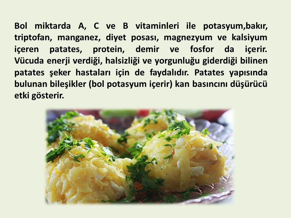 Bol miktarda A, C ve B vitaminleri ile potasyum,bakır, triptofan, manganez, diyet posası, magnezyum ve kalsiyum içeren patates, protein, demir ve fosf