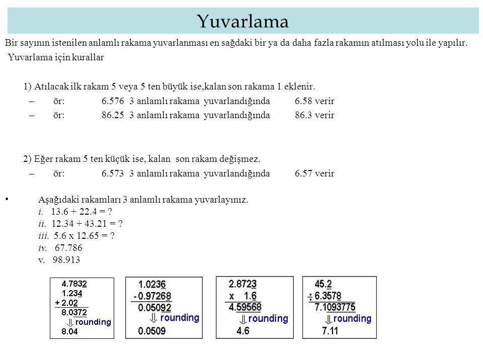 Yuvarlama Bir sayının istenilen anlamlı rakama yuvarlanması en sağdaki bir ya da daha fazla rakamın atılması yolu ile yapılır. Yuvarlama için kurallar
