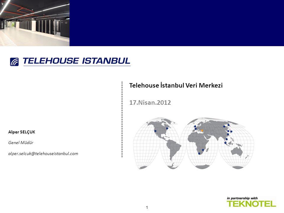 1 Telehouse İstanbul Veri Merkezi 17.Nisan.2012 Alper SELÇUK Genel Müdür alper.selcuk@telehouseistanbul.com