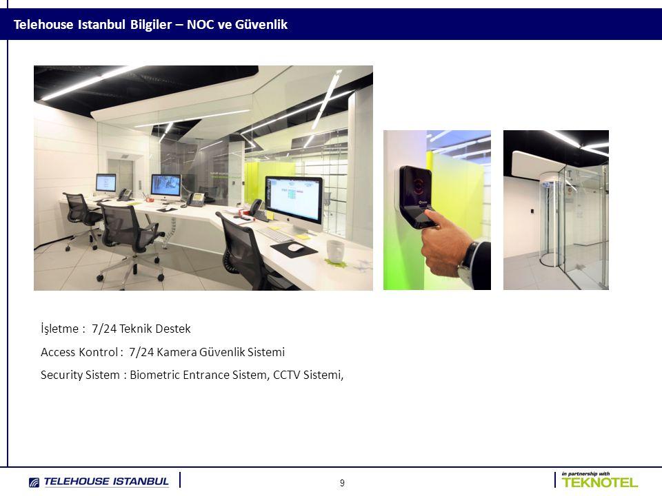 9 Telehouse Istanbul Bilgiler – NOC ve Güvenlik İşletme : 7/24 Teknik Destek Access Kontrol : 7/24 Kamera Güvenlik Sistemi Security Sistem : Biometric Entrance Sistem, CCTV Sistemi,