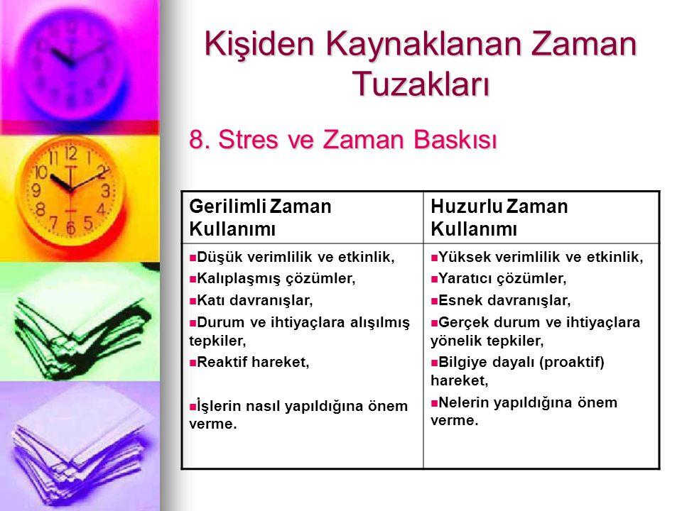 8. Stres ve Zaman Baskısı Gerilimli Zaman Kullanımı Huzurlu Zaman Kullanımı  Düşük verimlilik ve etkinlik,  Kalıplaşmış çözümler,  Katı davranışlar