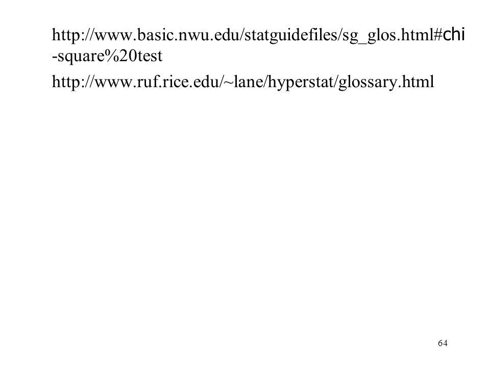 64 http://www.basic.nwu.edu/statguidefiles/sg_glos.html# chi -square%20test http://www.ruf.rice.edu/~lane/hyperstat/glossary.html