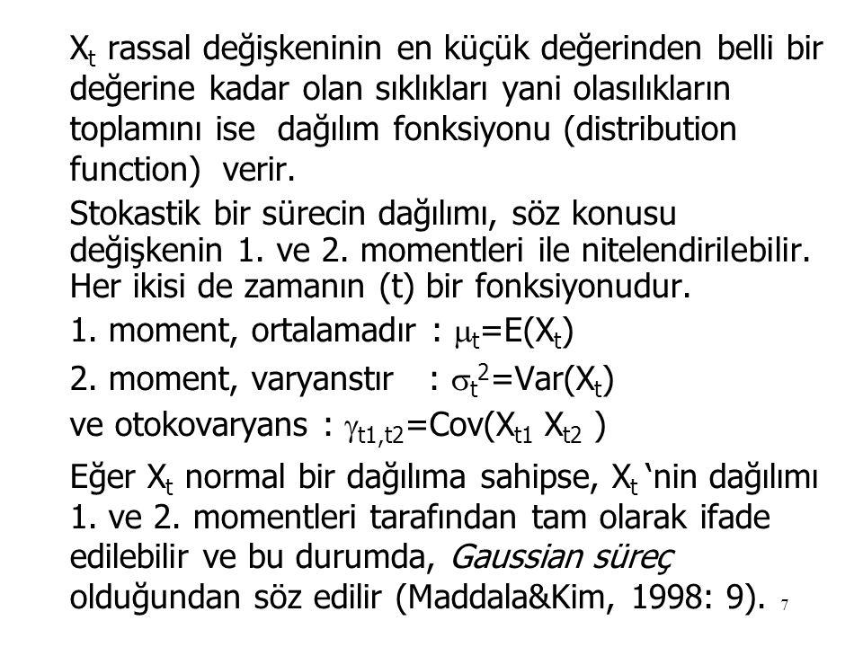 7 X t rassal değişkeninin en küçük değerinden belli bir değerine kadar olan sıklıkları yani olasılıkların toplamını ise dağılım fonksiyonu (distributi