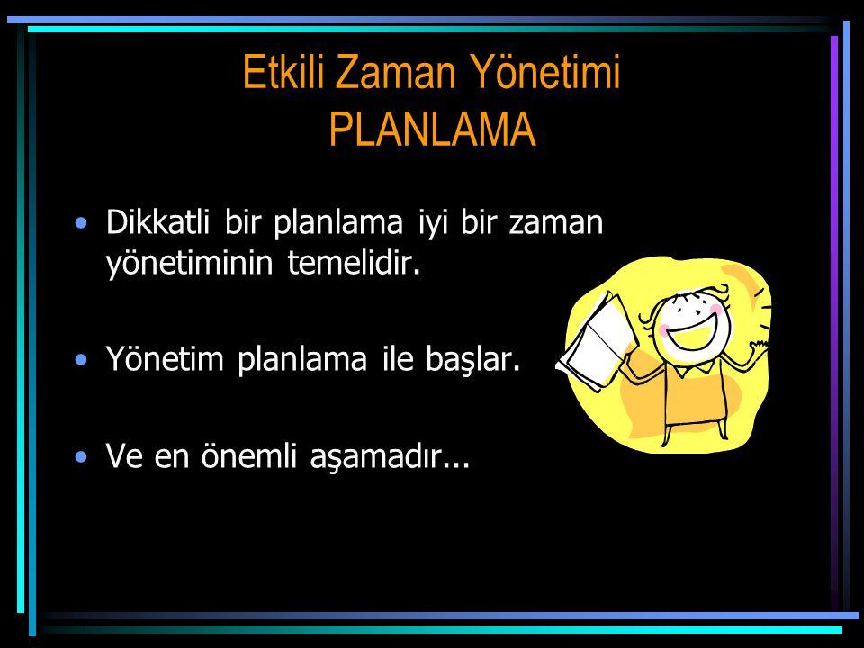 Etkili Zaman Yönetimi PLANLAMA •Dikkatli bir planlama iyi bir zaman yönetiminin temelidir.