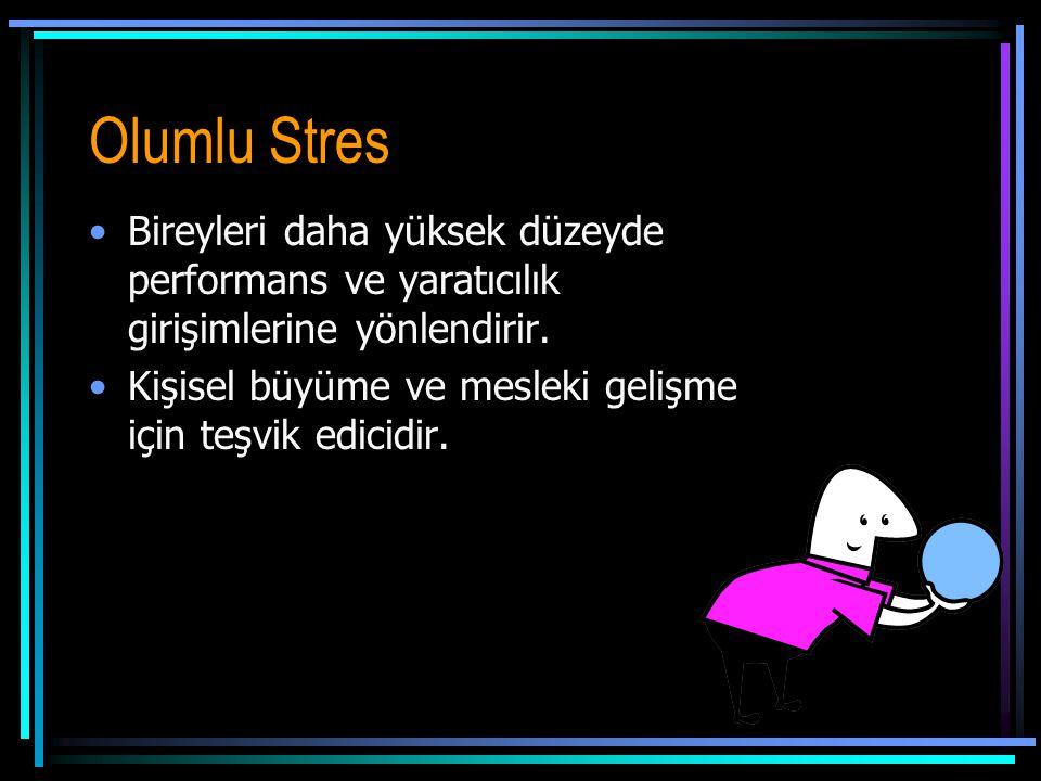 Olumlu Stres •Bireyleri daha yüksek düzeyde performans ve yaratıcılık girişimlerine yönlendirir.