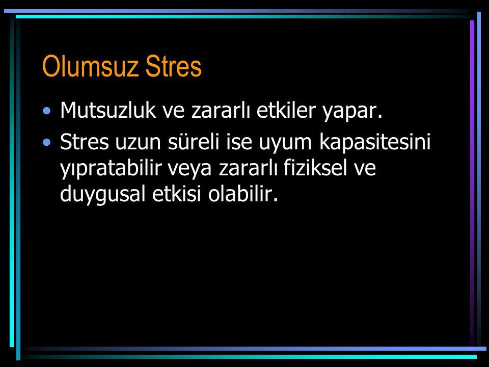 Olumsuz Stres •Mutsuzluk ve zararlı etkiler yapar.
