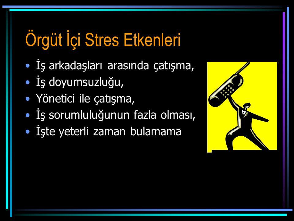Örgüt İçi Stres Etkenleri •İş arkadaşları arasında çatışma, •İş doyumsuzluğu, •Yönetici ile çatışma, •İş sorumluluğunun fazla olması, •İşte yeterli zaman bulamama